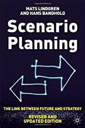 By Mats Lindgren - Scenario Planning - Revised and Updated: The Link Between Future and Strategy (Revised and updated ed)
