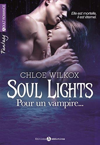 Soul Lights - Volumes 1 à 6: Pour un vampire... par [Wilkox, Chloe]