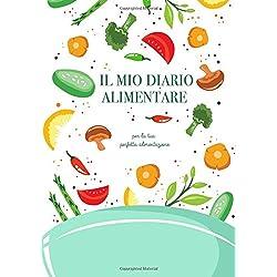 Il Mio Diario Alimentare: Diario per della perfetta forma fisica, il raggiungimento del benessere e per la tua perfetta alimentazione