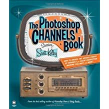 The Photoshop Channels Book by Scott Kelby (2006-02-24)