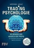 Tradingpsychologie - So denken und handeln die Profis: Spitzenperformance mit Mentaltraining