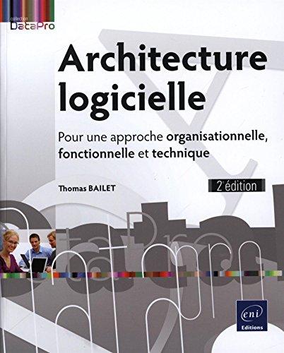 Architecture logicielle - Pour une approche organisationnelle, fonctionnelle et technique (2e édition) par Thomas BAILET