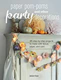 Paper Pom-poms and other Party Decorations: 35 step-by-step projects to make with tissue, paper, and card