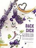 Back dich glücklich: Kuchenrezepte aus Südtirol - leicht, schnell & verführerisch
