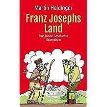 Franz Josephs Land: Eine kleine Geschichte Österreichs