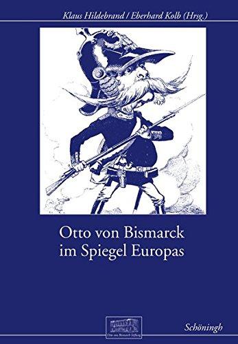 Otto von Bismarck im Spiegel Europas (Otto-von-Bismarck-Stiftung, Wissenschaftliche Reihe)