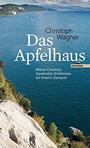 Das Apfelhaus. Mario Carozzis mysteriöse Erlebnisse im Innern Europas