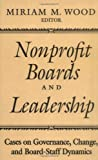 Nonprofit Boards and Leadership: Cases on Governance, Change, and Board–Staff Dynamics (J–B US non–Franchise Leadership)