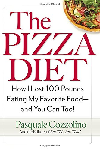 Pizza Diet, the: How I Lost 100 Pounds Eating My Favorite Food -- and You Can, Too!
