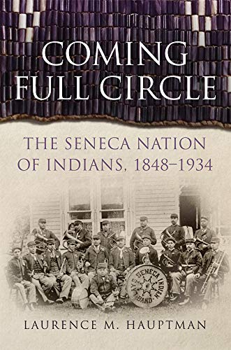 Price comparison product image Coming Full Circle: The Seneca Nation of Indians,  1848-1934 (New Directions in Native American Studies)