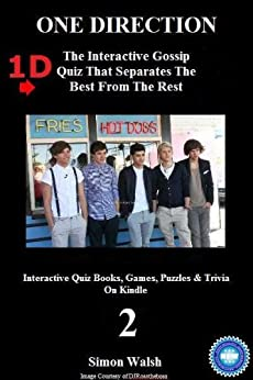 ONE DIRECTION: 1D - THE INTERACTIVE GOSSIP QUIZ THAT SEPARATES THE BEST FROM THE REST: Volume 2 (Interactive Quiz Books, Games, Puzzles & Trivia On Kindle) by [Walsh, Simon, Harper, Matthew]