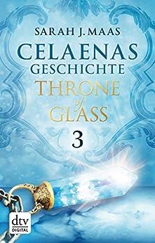 Celaenas Geschichte 3 - Throne of Glass: Roman von [Maas, Sarah J.]