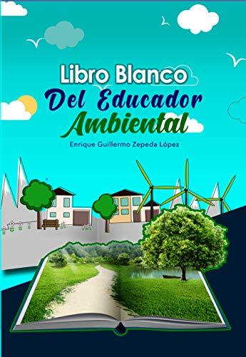 Libro Blanco del Educador Ambiental eBook: Zepeda López, Enrique ...