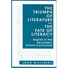 The Triumph of Literature / The Fate of Literacy: English in the Secondary School Curriculum (Language and Literacy Series) by John Willinsky (1991-10-30)