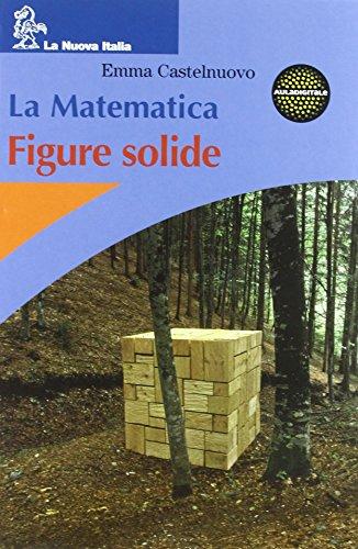 La matematica. Figure solide. Per la Scuola media