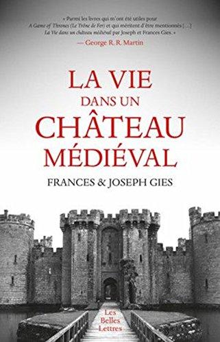 La Vie Dans Un Chateau Medieval par Frances Gies