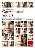 Ganz normal anders: Alles über Psychische Gesundheit, Störungsbilder, Perspektiven und Hilfsangebote