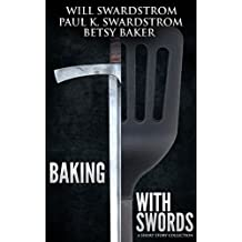 Baking With Swords: A Short Story Collection (English Edition)