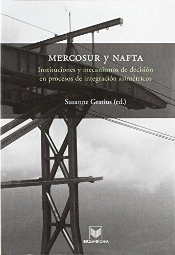 MERCOSUR y NAFTA. Instituciones y mecanismos de decisión en procesos de integración asimétricos. (Fuera de colección) de Susanne Gratius (2 jun 2008) Tapa blanda