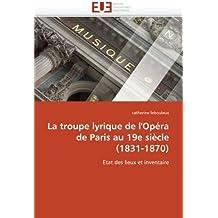La troupe lyrique de l'Opéra de Paris au 19e siècle (1831-1870): Etat des lieux et inventaire (Omn.Univ.Europ.)