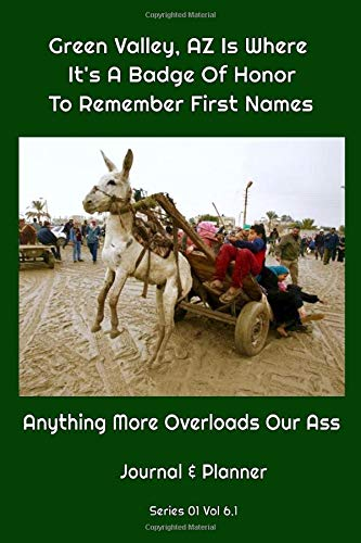 Green Valley, AZ Is Where It's A Badge Of Honor To Remember First Names: Anything More Overloads Our Ass -