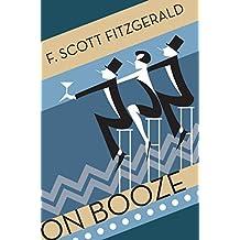 On Booze by F. Scott Fitzgerald (2012-05-24)