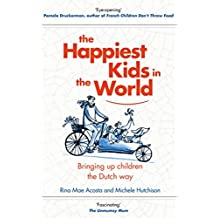 The Happiest Kids in the World: Bringing up Children the Dutch Way