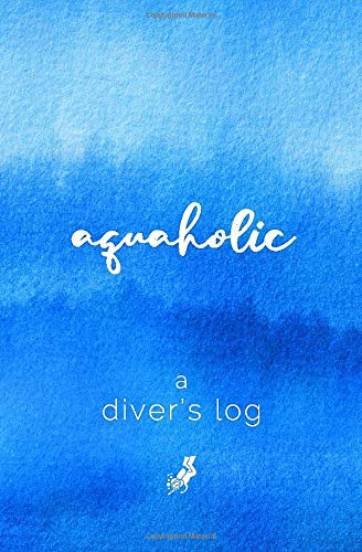 A Diver's Log: Diving Log Book | 5.25 x 8 SCUBA Dive Record | Logbook | Soft-Cover Aquaholic Quote (Travel Bcd)