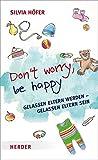 Don´t worry, be happy: Gelassen Eltern werden - gelassen Eltern sein - Silvia Höfer