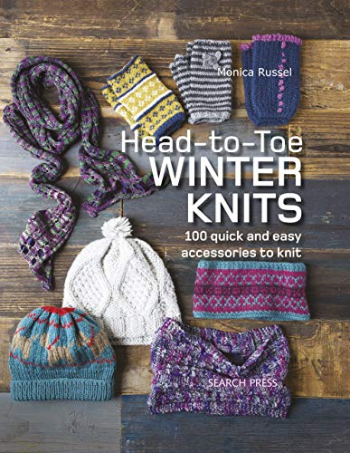 Head-to-Toe Winter Knits: 100 quick and easy accessories to knit (English Edition)