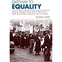 Gateway to Equality: Black Women and the Struggle for Economic Justice in St. Louis (Civil Rights and the Struggle for Black Equality in the Twentieth Century)