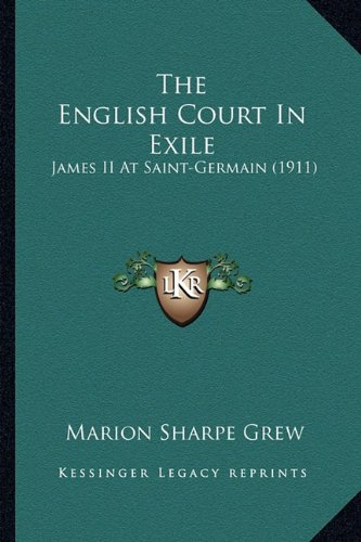 The English Court in Exile: James II at Saint-Germain (1911)