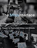The Metainterface: The Art of Platforms, Cities, and Clouds (The MIT Press)