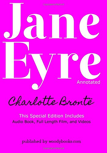 Jane Eyre (Annotated): Special Edition: Includes Audio Book, Full Length Film, and Videos: Volume 1 (The Bronte Collection)