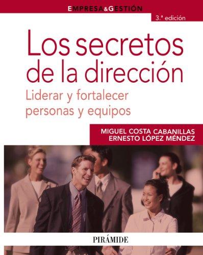 Los secretos de la dirección: Liderar y fortalecer personas y equipos (Empresa Y Gestión)