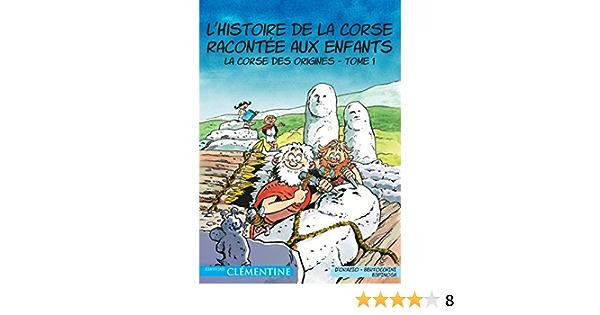 L Histoire De La Corse Racontee Aux Enfants Tome 1 La Corse Des Origines Amazon Fr Michel Espinosa Bertocchini Frederic Livres