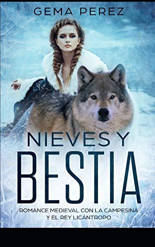 Nieves y Bestia: Romance Medieval con la Campesina y el Rey Licántropo (Novela de Romance y Fantasía)