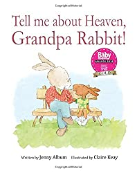 Tell Me About Heaven, Grandpa Rabbit!: A book to help children come to terms with losing someone special.