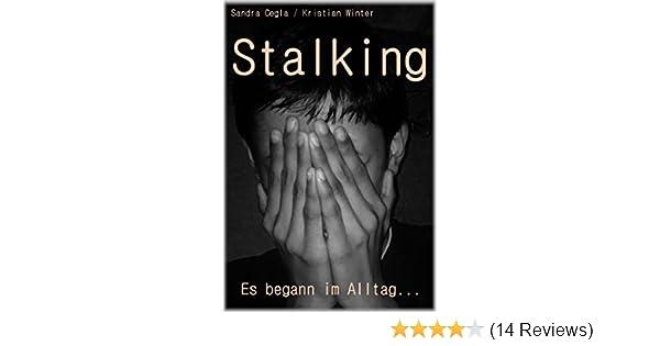 Stalking Es Begann Im Alltag Ebook Sandra Cegla Amazon De Kindle