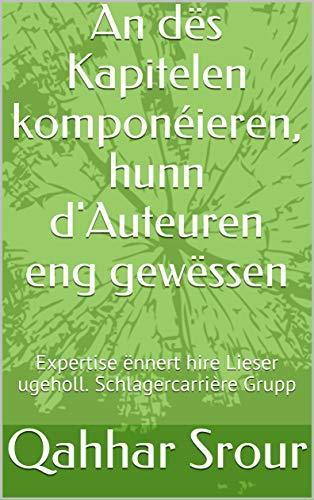 An dës Kapitelen komponéieren, hunn d'Auteuren eng gewëssen : Expertise ënnert hire Lieser ugeholl. Schlagercarrière Grupp  (Luxembourgish Edition)