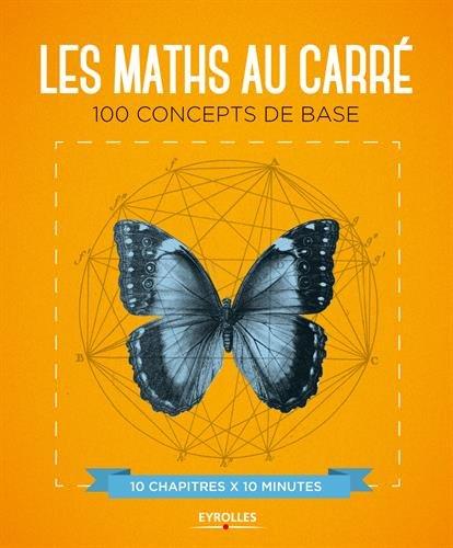Les maths au carré: 100 concepts de base. 10 chapitres x 10 minutes