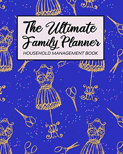 The Ultimate Family Planner Household Management Book: Faux Gold Blue Sewing Fabric Crafts | Mom Tracker |  Calendar Contacts Password | School ... |  Mothers Day Gift | Sew On Quilter Crafter (Planner Knapp Family Amy)