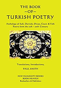The Book Of Turkish Poetry: Anthology Of Sufi, Dervish, Divan, Court & Folk Poetry  From The 12th – 20th Century por Paul Smith epub