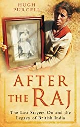 After The Raj: The Last Stayers-On and the Legacy of British India: Written by Hugh Purcell, 2011 Edition, Publisher: The History Press [Paperback]