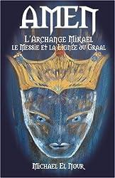 AMEN, l'Archange Mikael, le Messie et la Lignee du Graal