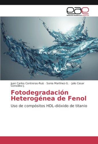 Fotodegradación Heterogénea de Fenol: Uso de compósitos HDL-dióxido de titanio por Juan Carlos Contreras-Ruiz