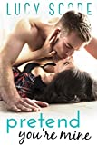 Pretend You're Mine: A Small Town Love Story by Lucy Score