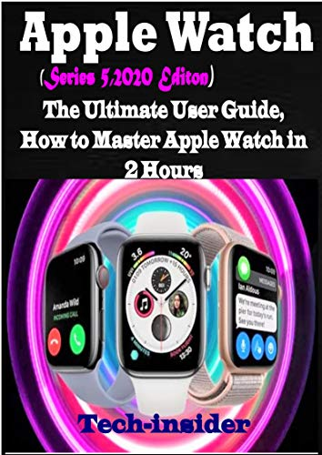 Apple Watch (Series 5, 2020 Edition): The Ultimate user Guide, How ...