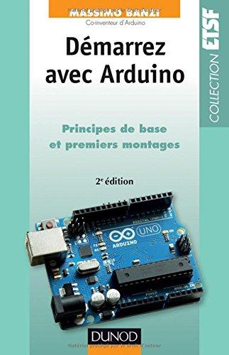 Dmarrez avec Arduino - 2e dition: Principes de base et premiers montages