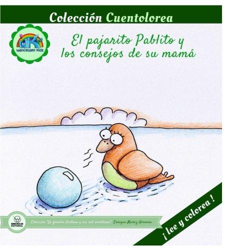 Cuentolorea: El pajarito Pablito y los consejos de su mamá (Colección Cuentolorea: Lee y colorea) por Enrique Muñoz Herrera